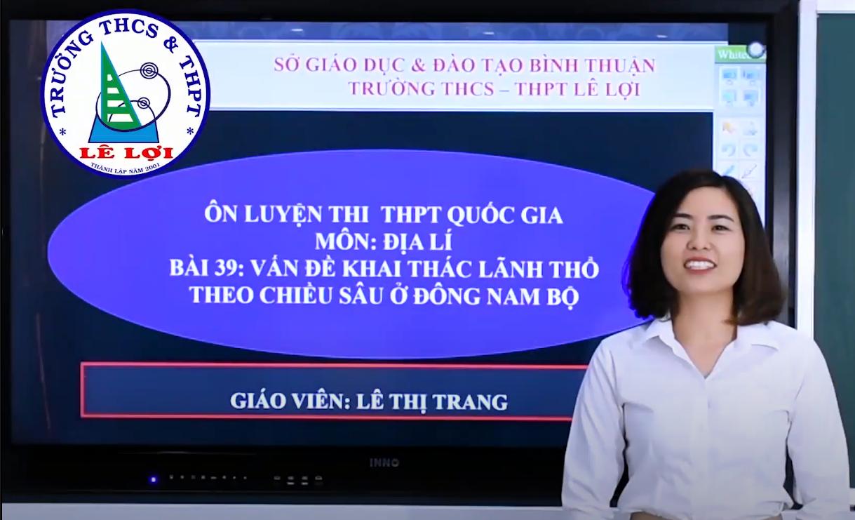 Khối lớp 12 - Vấn đề khai thác lãnh thổ theo chiều sâu ở Đông Nam Bộ - Cô Lê Thị Trang